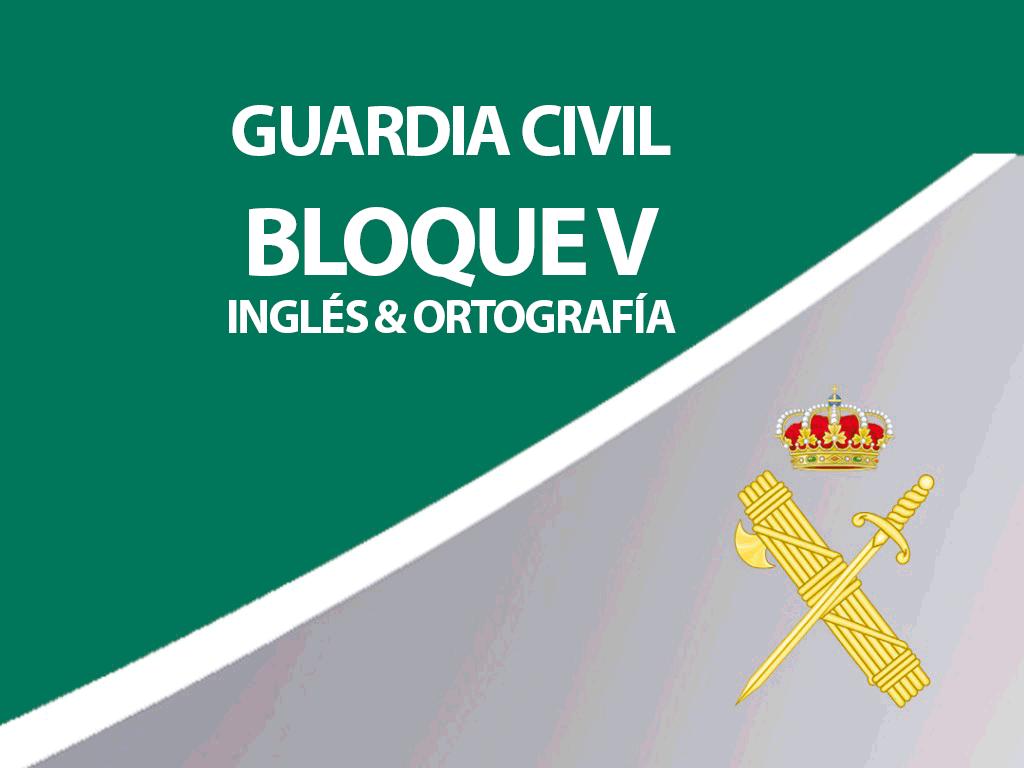 Guardia Civil - Bloque V - INGLÉS. ORTOGRAFÍA. PSICOTÉCNICOS